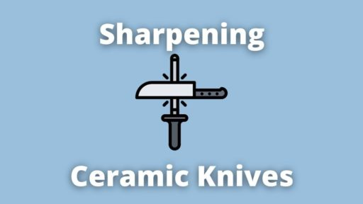 How to Sharpen Ceramic Knives At Home [or not]