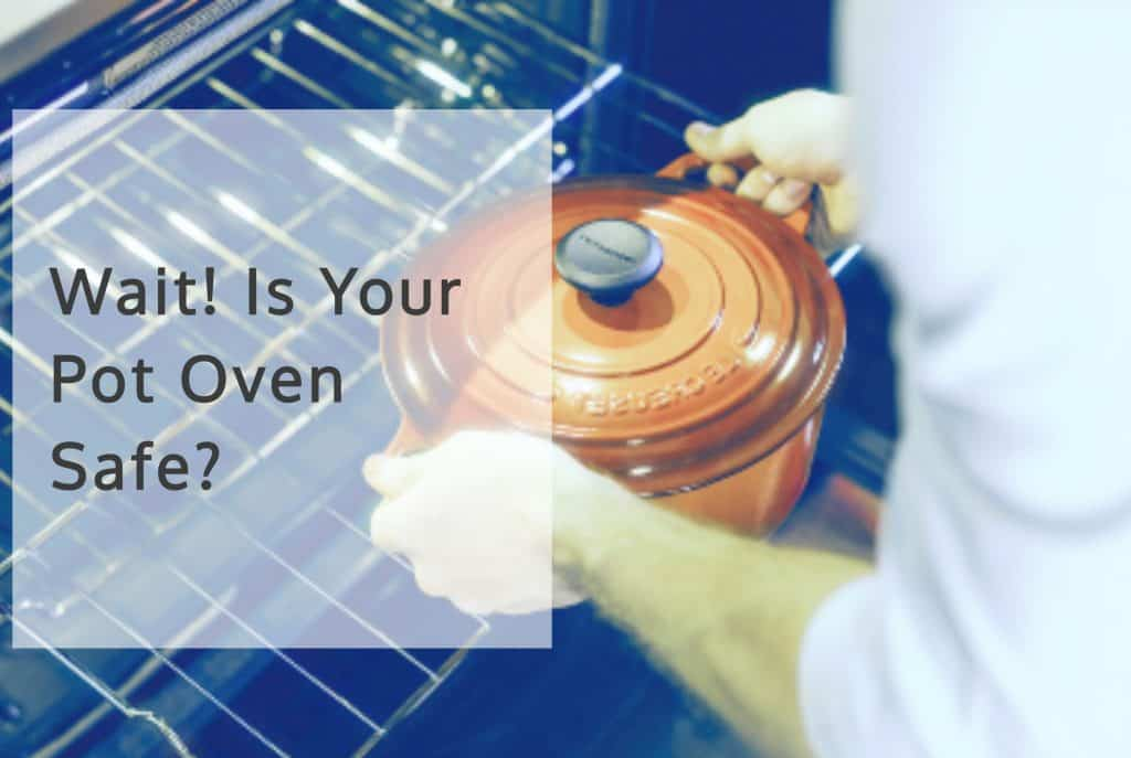 """Person putting pot with lid in oven. """"Wait! is your pot oven safe?"""""""