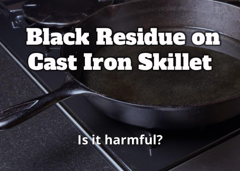 black residue on cast iron skillet-2