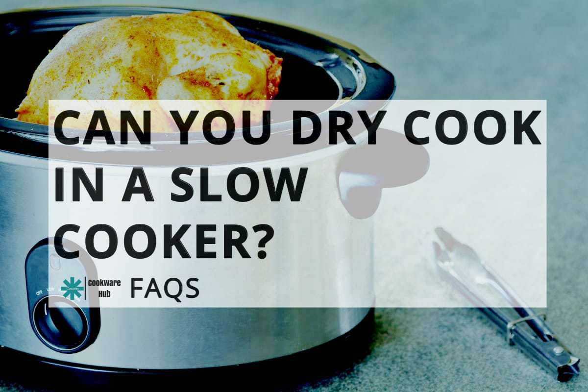 featured image: can you dry cook in a crock pot