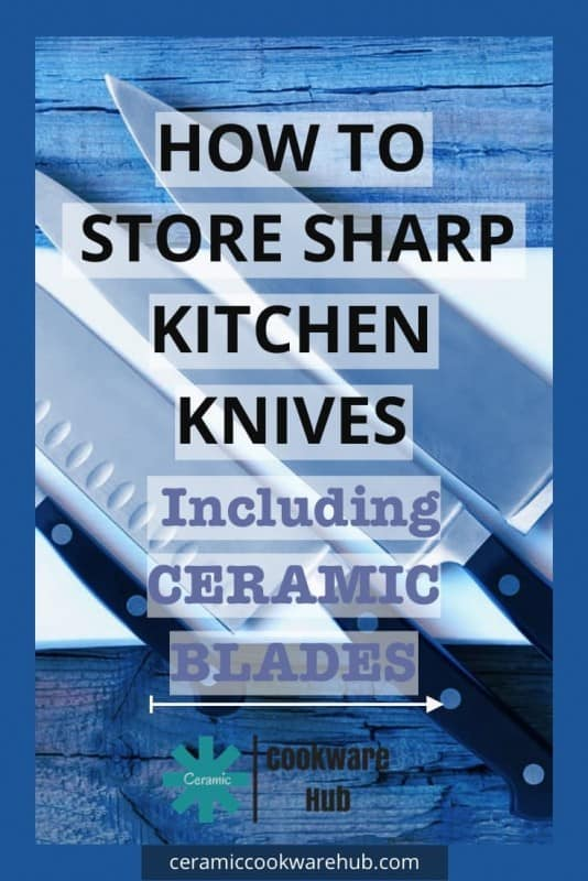 How to store sharp kitchen knives safely including those with ceramic blades