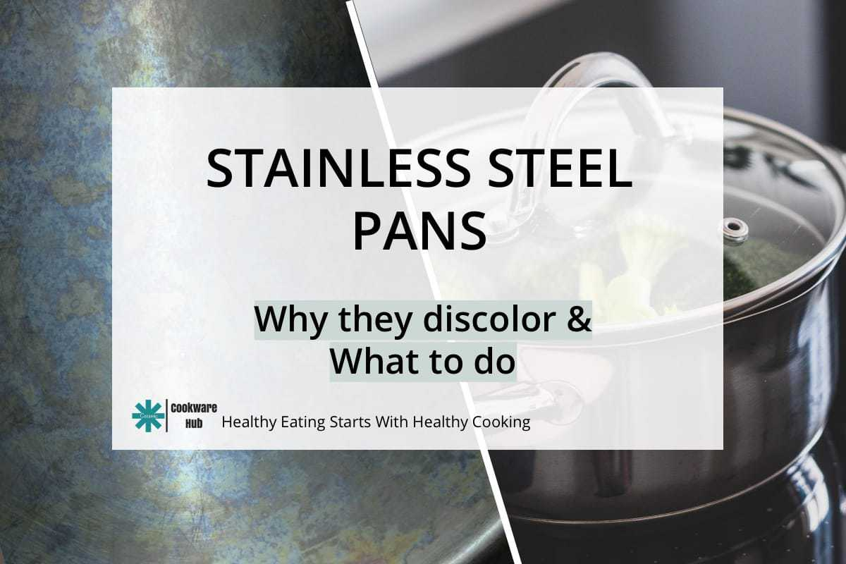 Topic: Stainless steel pans, Why they discolor and What to do