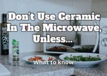 Don't Put That Ceramic Dish In The Microwave, Unless…