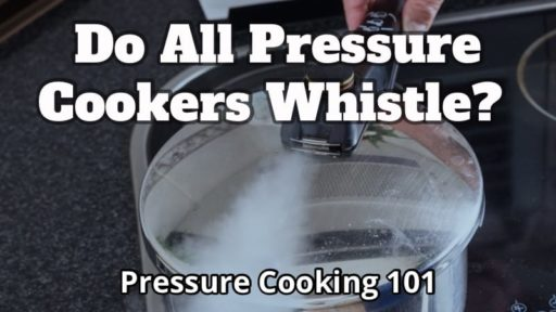 Do All Pressure Cookers Whistle? Pressure Cooking 101