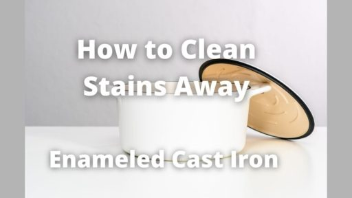 How to Clean Enameled Cast Iron [Stains Away!]