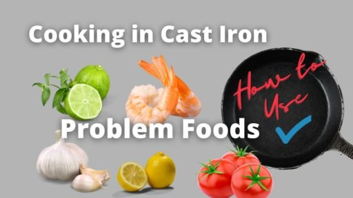What Not to Cook in Cast Iron [Or Not]